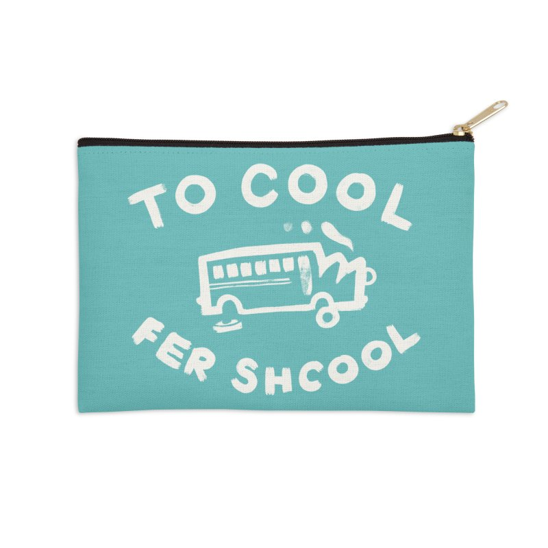 To Cool Fer Shcool Accessories Zip Pouch by Burrito Goblin