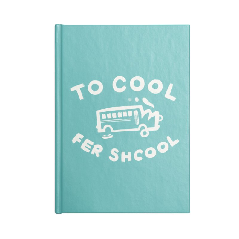 To Cool Fer Shcool Accessories Lined Journal Notebook by Burrito Goblin
