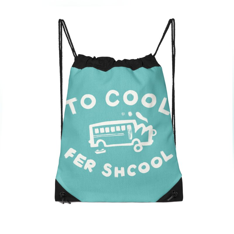 To Cool Fer Shcool Accessories Drawstring Bag Bag by Burrito Goblin