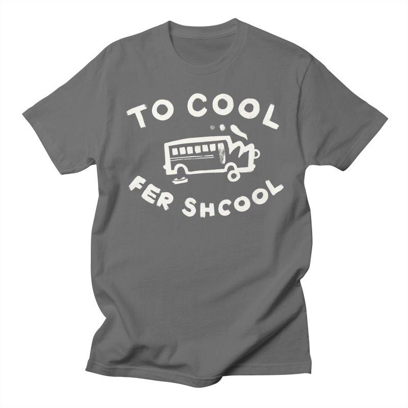 To Cool Fer Shcool Men's T-Shirt by Burrito Goblin
