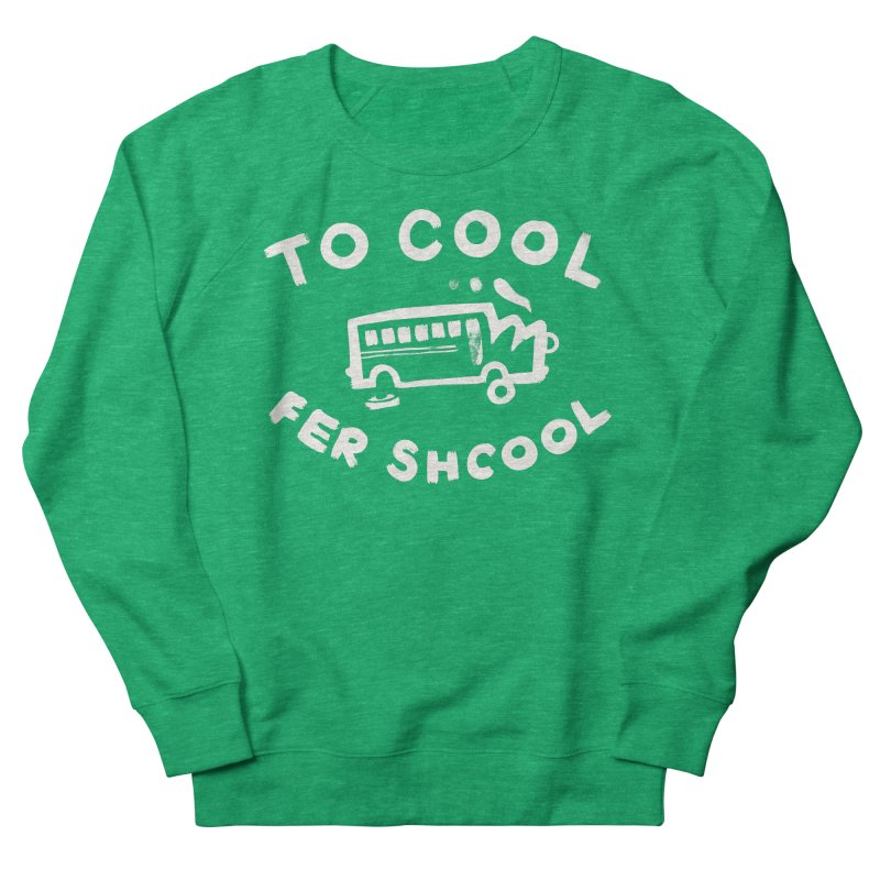 To Cool Fer Shcool Women's Sweatshirt by Burrito Goblin