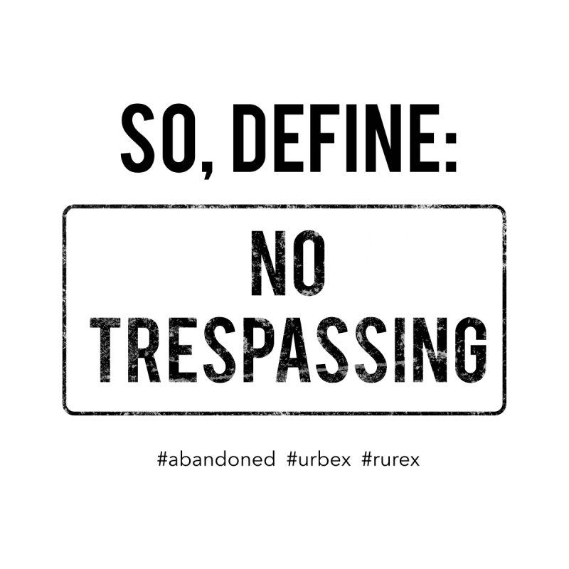 Define No Trespassing Men's T-Shirt by Nisa Fiin's Artist Shop
