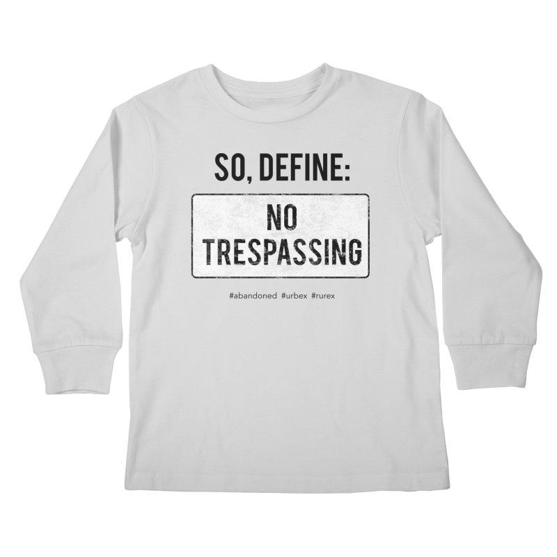 Define No Trespassing Kids Longsleeve T-Shirt by Nisa Fiin's Artist Shop