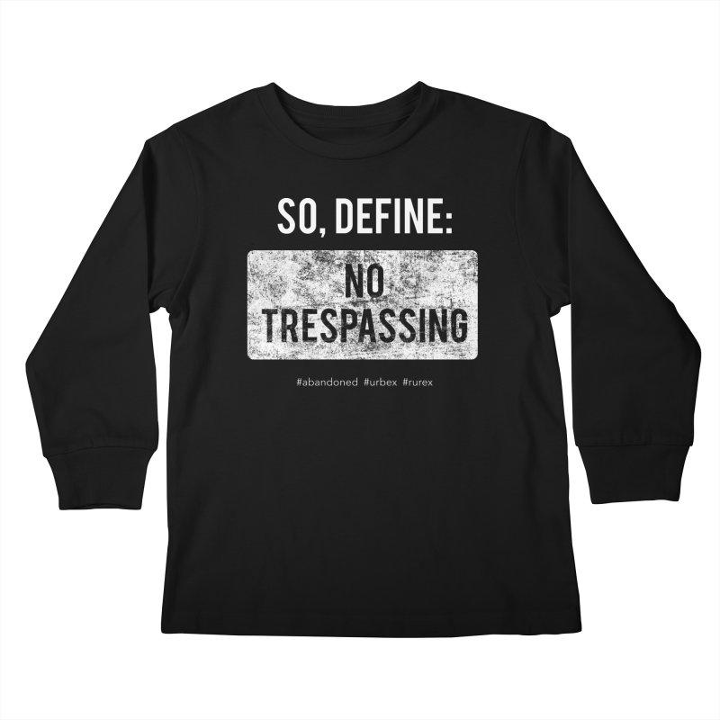 Define No Trespassing- white Kids Longsleeve T-Shirt by Nisa Fiin's Artist Shop