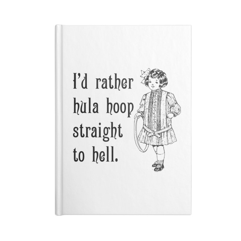 Hula hoop to hell Accessories Notebook by Nisa Fiin's Artist Shop