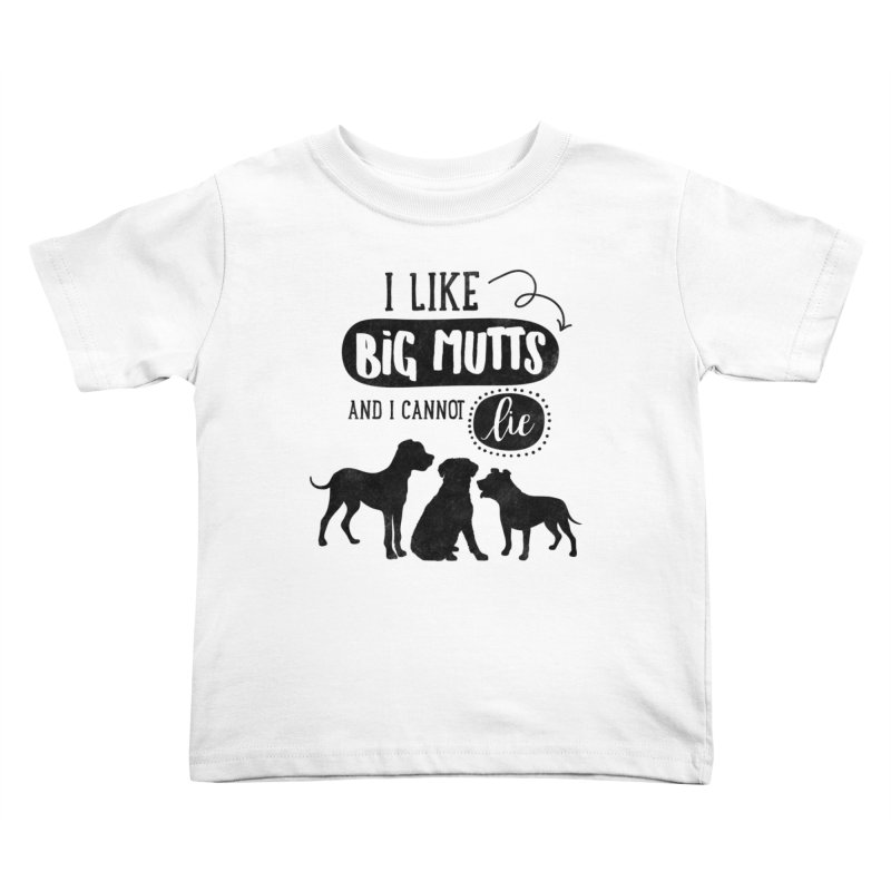 I Like Big Mutts Kids Toddler T-Shirt by Nisa Fiin's Artist Shop