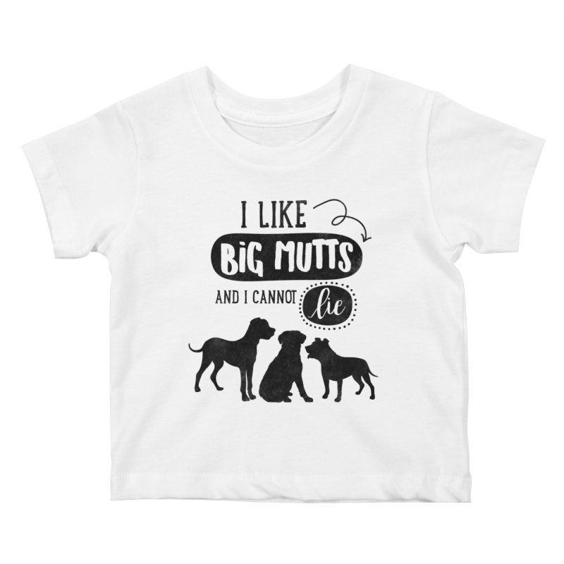 I Like Big Mutts Kids Baby T-Shirt by Nisa Fiin's Artist Shop