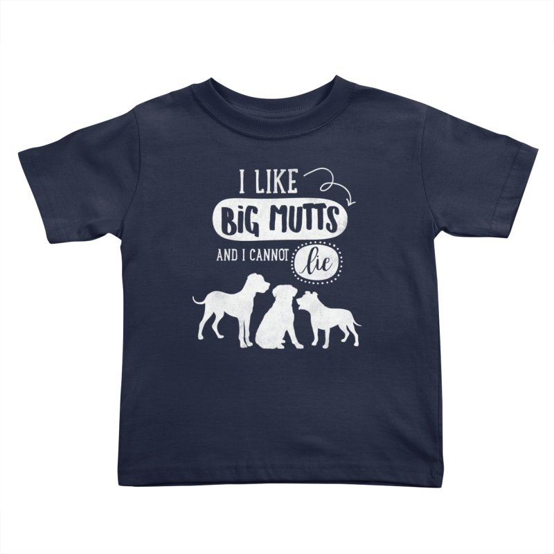 I Like Big Mutts- white Kids Toddler T-Shirt by Nisa Fiin's Artist Shop