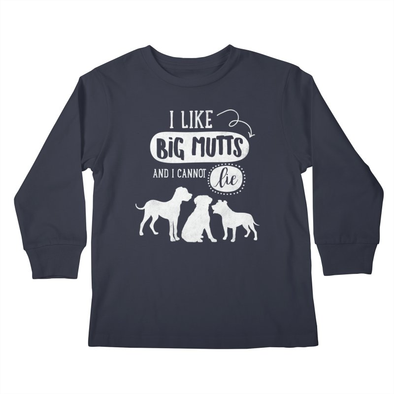 I Like Big Mutts- white Kids Longsleeve T-Shirt by Nisa Fiin's Artist Shop