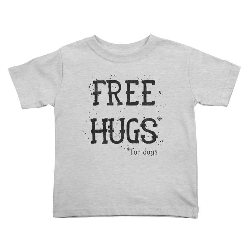 Free Hugs for dogs Kids Toddler T-Shirt by Nisa Fiin's Artist Shop