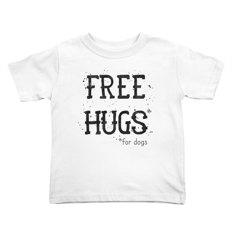 Free Hugs for dogs Kids Toddler T-Shirt by Nisa Fiin's Artist Shop