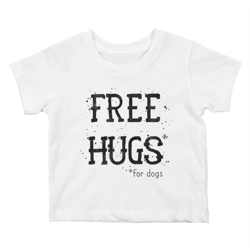 Free Hugs for dogs Kids Baby T-Shirt by Nisa Fiin's Artist Shop