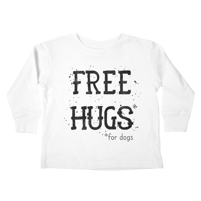 Free Hugs for dogs Kids Toddler Longsleeve T-Shirt by Nisa Fiin's Artist Shop