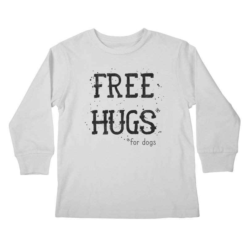 Free Hugs for dogs Kids Longsleeve T-Shirt by Nisa Fiin's Artist Shop