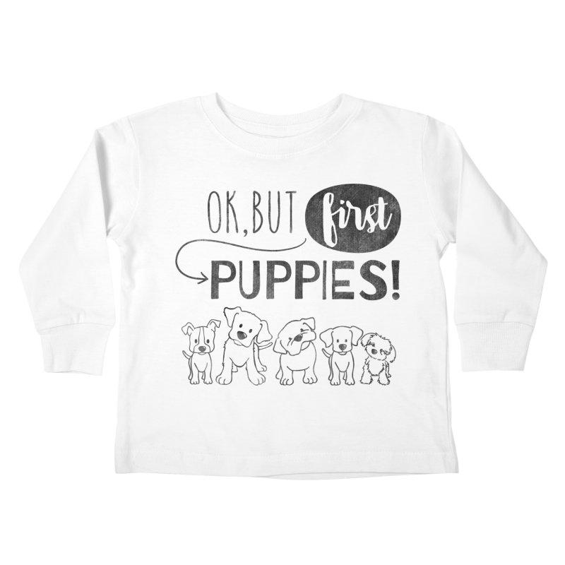 Ok, But First Puppies Kids Toddler Longsleeve T-Shirt by Nisa Fiin's Artist Shop