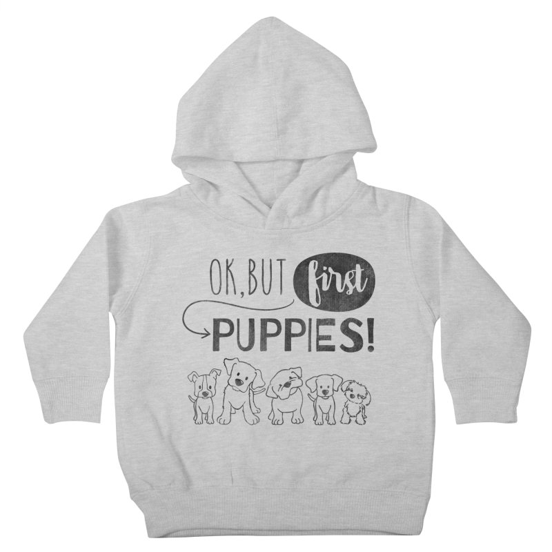 Ok, But First Puppies Kids Toddler Pullover Hoody by Nisa Fiin's Artist Shop
