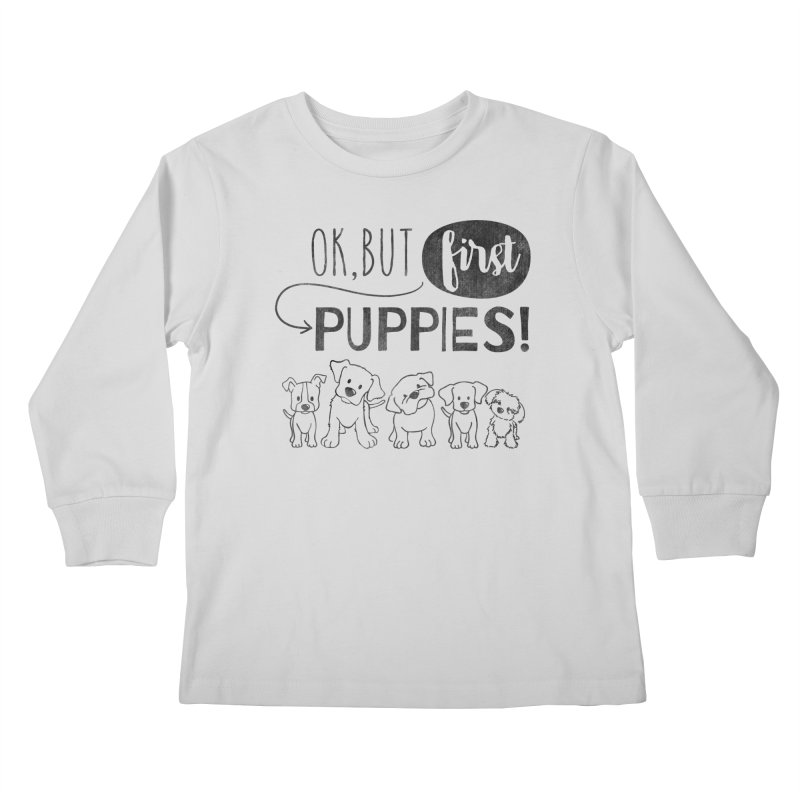Ok, But First Puppies Kids Longsleeve T-Shirt by Nisa Fiin's Artist Shop