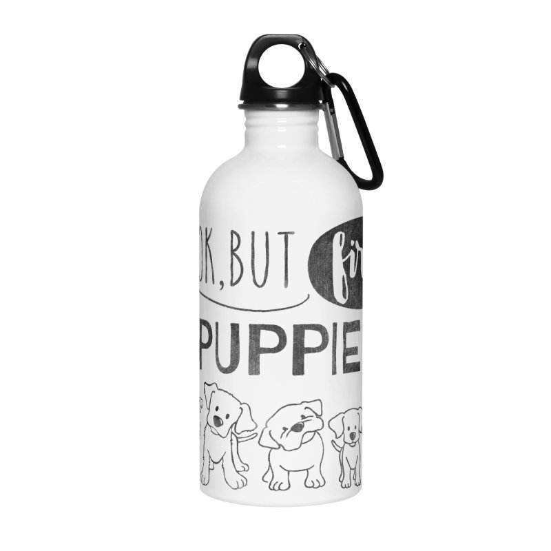 Ok, But First Puppies Accessories Water Bottle by Nisa Fiin's Artist Shop