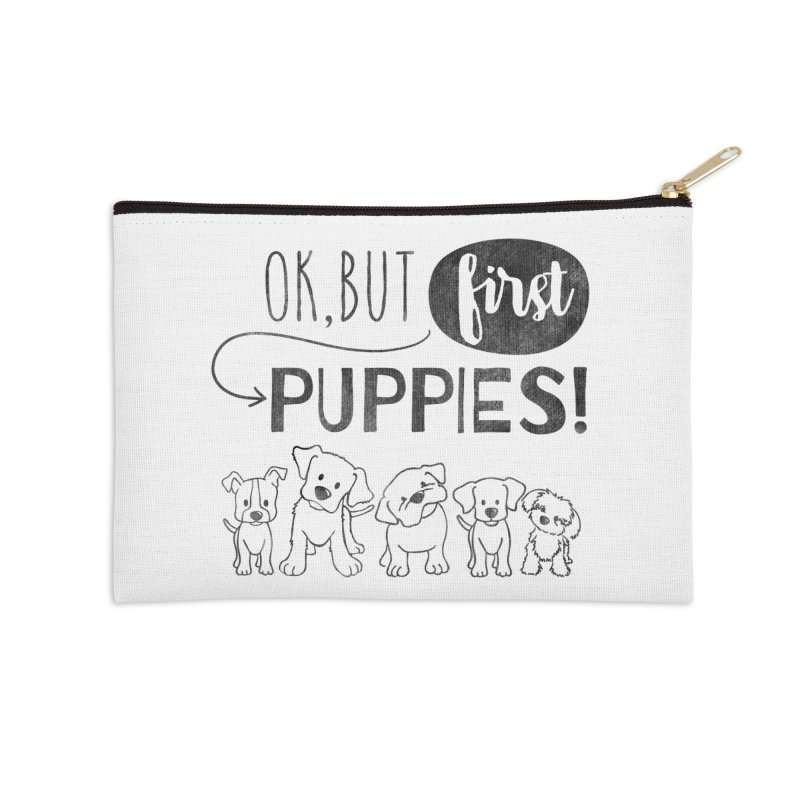 Ok, But First Puppies Accessories Zip Pouch by Nisa Fiin's Artist Shop