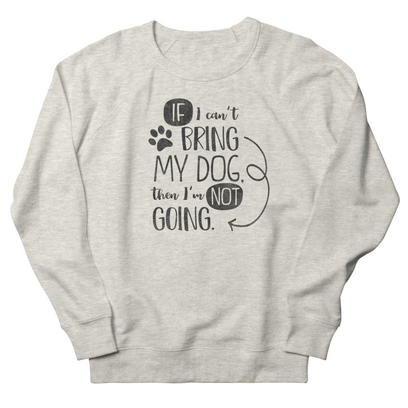 If I Can't Bring My Dog Men's French Terry Sweatshirt by Nisa Fiin's Artist Shop