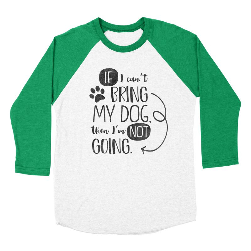 If I Can't Bring My Dog Women's Baseball Triblend Longsleeve T-Shirt by Nisa Fiin's Artist Shop