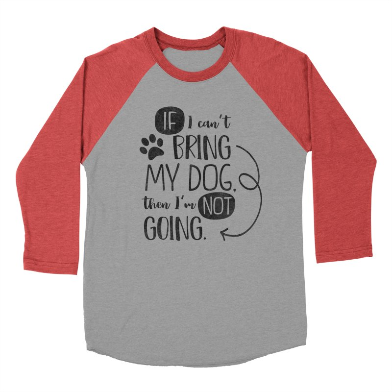 If I Can't Bring My Dog Men's Baseball Triblend Longsleeve T-Shirt by Nisa Fiin's Artist Shop