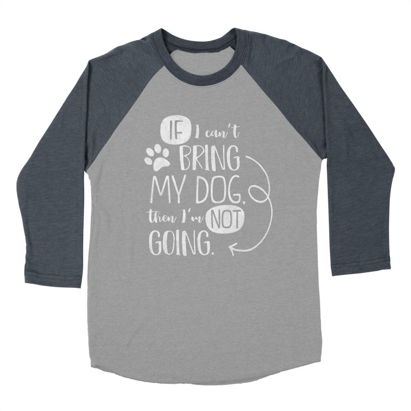 If I Can't Bring My Dog - white Women's Baseball Triblend Longsleeve T-Shirt by Nisa Fiin's Artist Shop