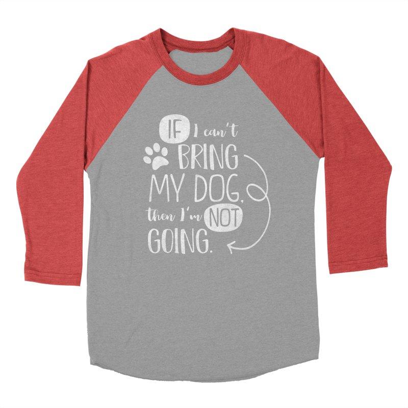 If I Can't Bring My Dog - white Men's Baseball Triblend Longsleeve T-Shirt by Nisa Fiin's Artist Shop