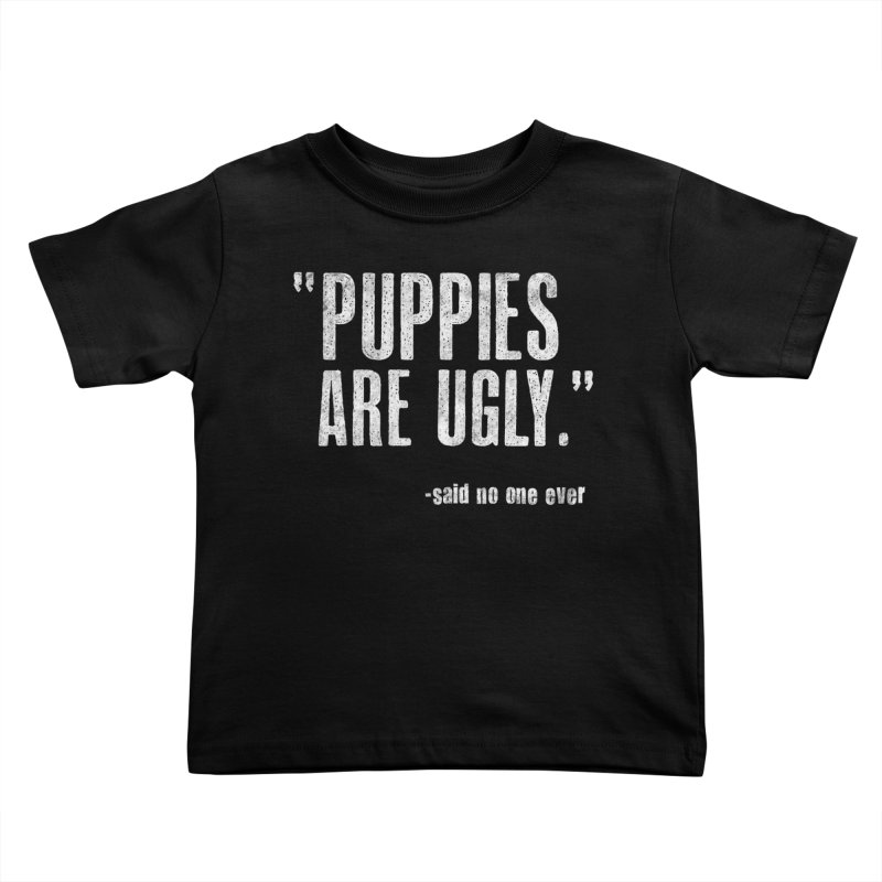 Puppies are Ugly Kids Toddler T-Shirt by Nisa Fiin's Artist Shop