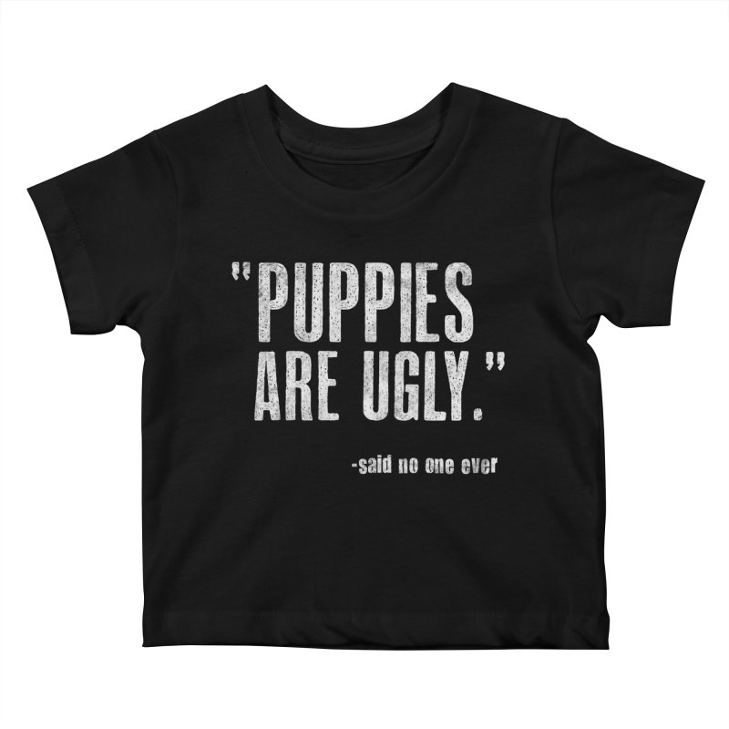 Puppies are Ugly Kids Baby T-Shirt by Nisa Fiin's Artist Shop