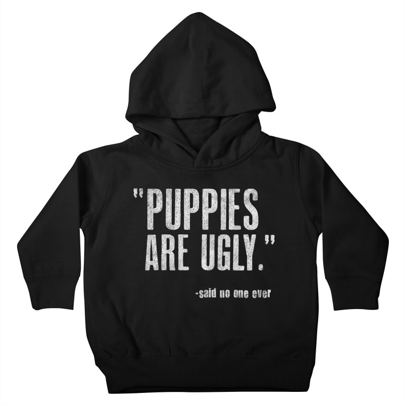 Puppies are Ugly Kids Toddler Pullover Hoody by Nisa Fiin's Artist Shop