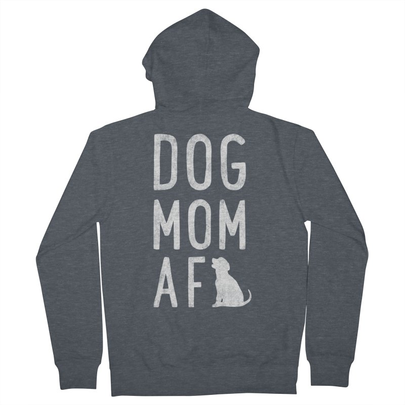 Dog Mom AF Women's French Terry Zip-Up Hoody by Nisa Fiin's Artist Shop