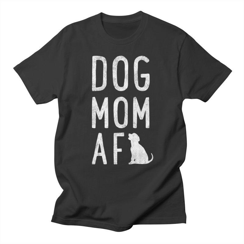 Dog Mom AF Women's Regular Unisex T-Shirt by Nisa Fiin's Artist Shop