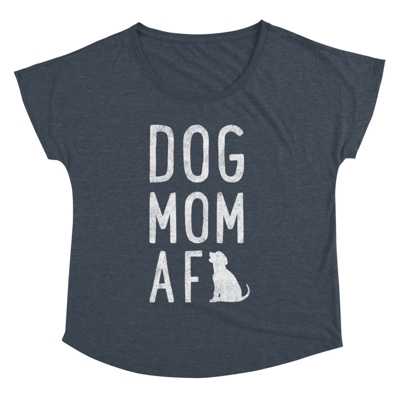 Dog Mom AF Women's Dolman Scoop Neck by Nisa Fiin's Artist Shop