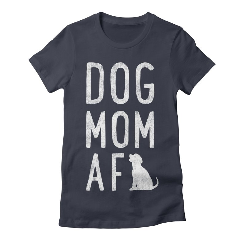 Dog Mom AF Women's Fitted T-Shirt by Nisa Fiin's Artist Shop