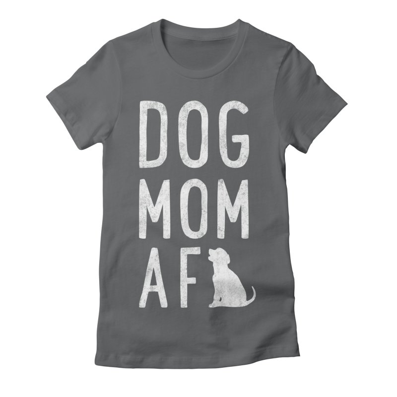 Dog Mom AF Women's T-Shirt by Nisa Fiin's Artist Shop