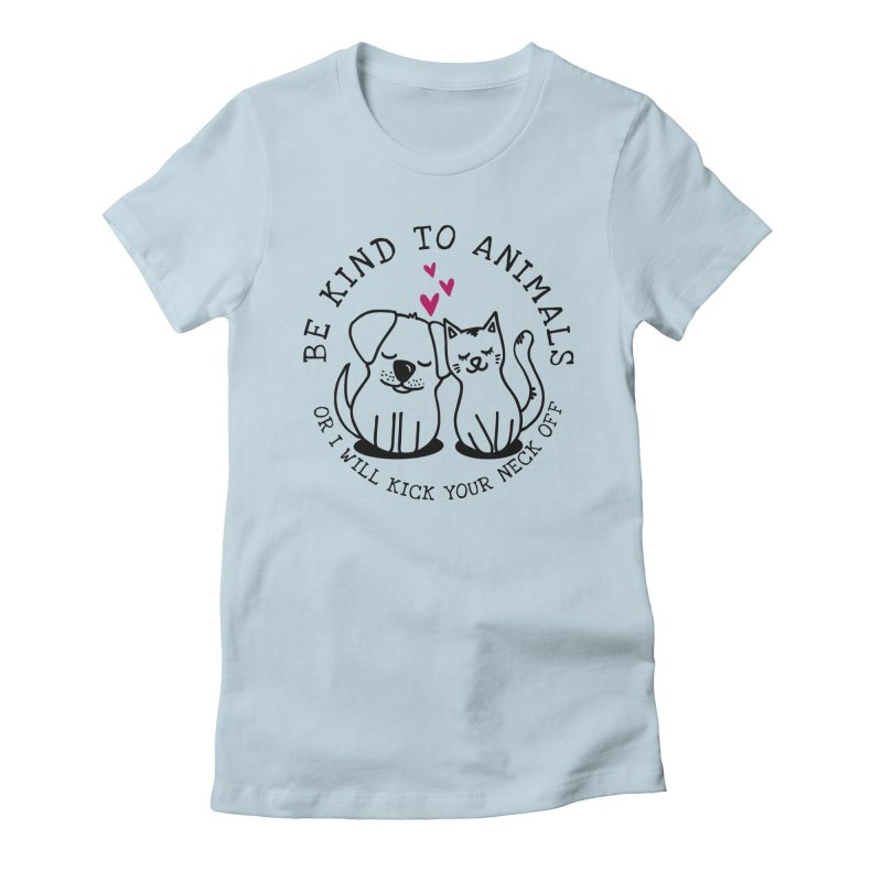 Be Kind to Animals Women's T-Shirt by Nisa Fiin's Artist Shop