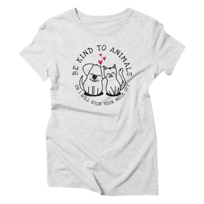 Be Kind to Animals Women's Triblend T-Shirt by Nisa Fiin's Artist Shop