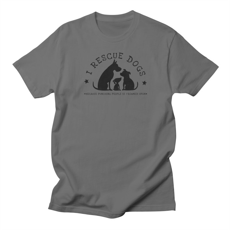 I Rescue Dogs Women's Regular Unisex T-Shirt by Nisa Fiin's Artist Shop