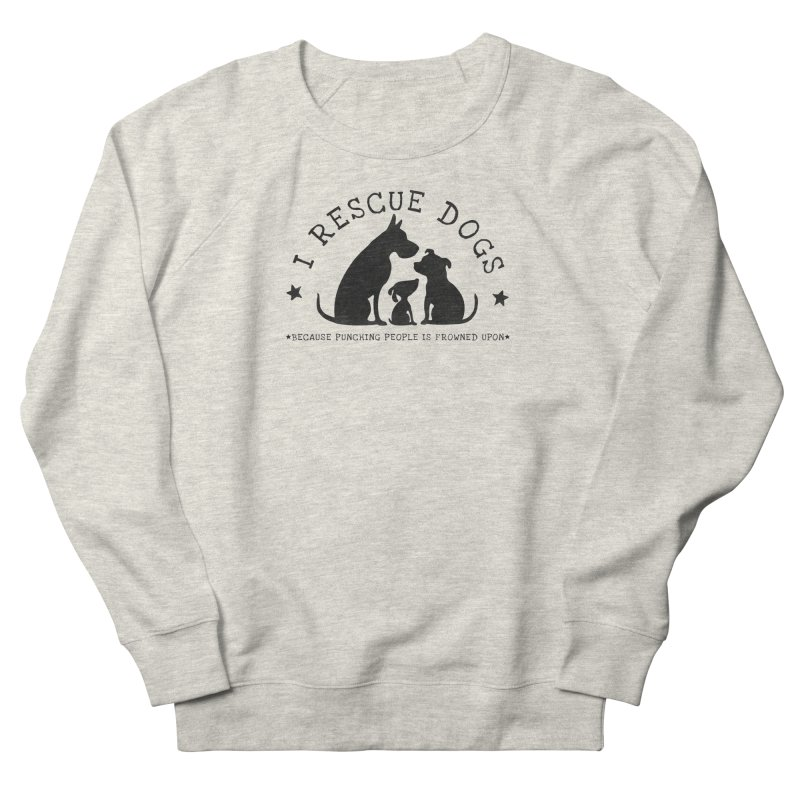 I Rescue Dogs Women's French Terry Sweatshirt by Nisa Fiin's Artist Shop