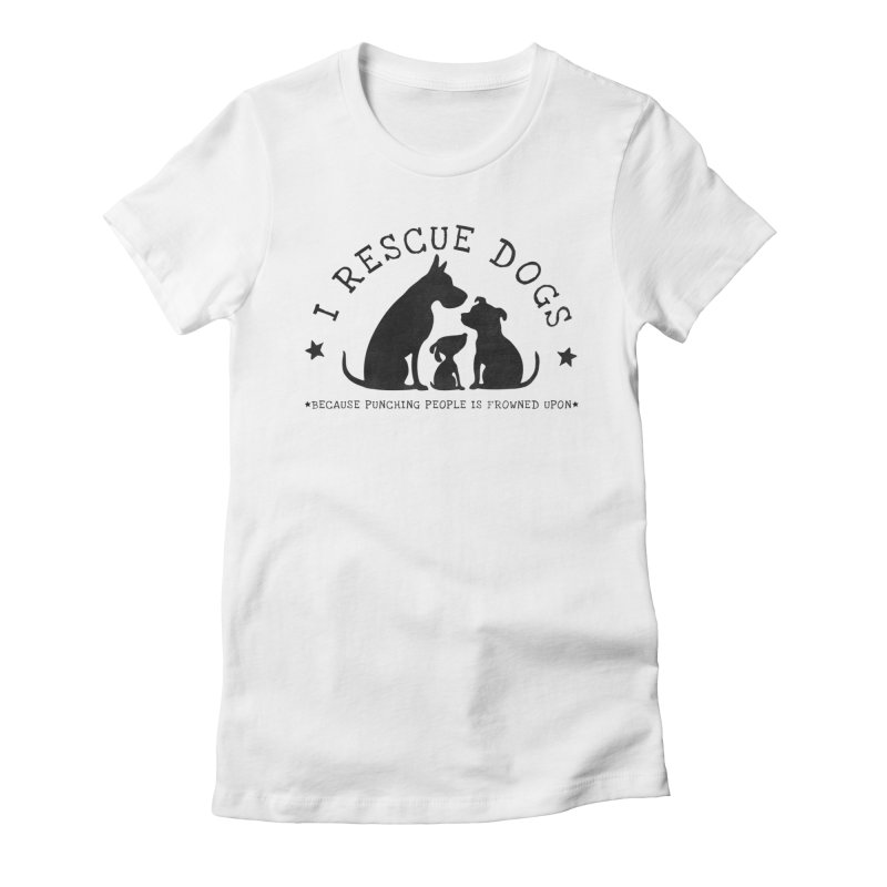 I Rescue Dogs Women's Fitted T-Shirt by Nisa Fiin's Artist Shop