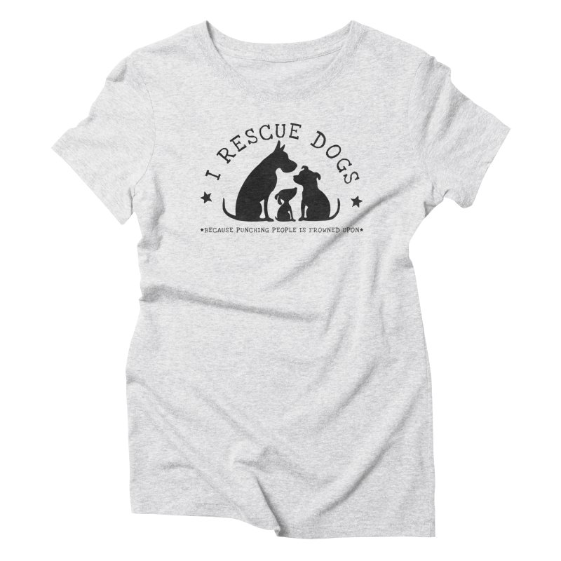 I Rescue Dogs Women's Triblend T-Shirt by Nisa Fiin's Artist Shop