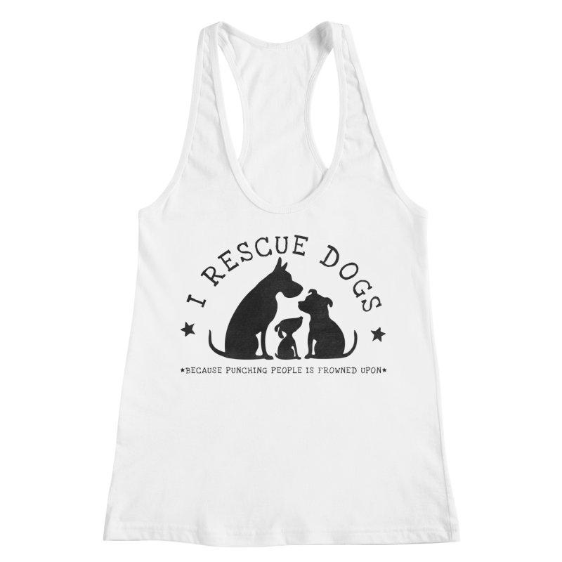 I Rescue Dogs Women's Racerback Tank by Nisa Fiin's Artist Shop