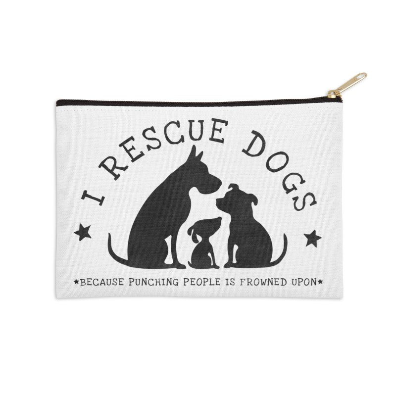 I Rescue Dogs Accessories Zip Pouch by Nisa Fiin's Artist Shop