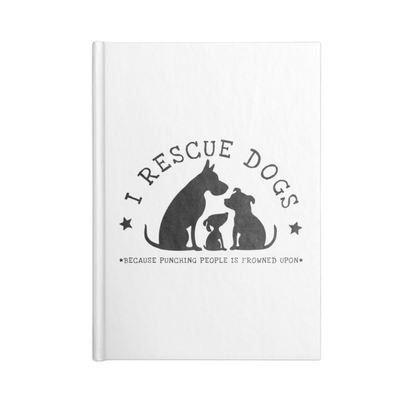 I Rescue Dogs Accessories Lined Journal Notebook by Nisa Fiin's Artist Shop