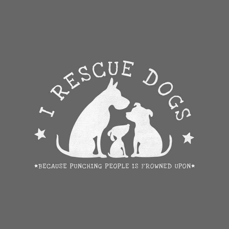 I Rescue Dogs - white Women's T-Shirt by Nisa Fiin's Artist Shop