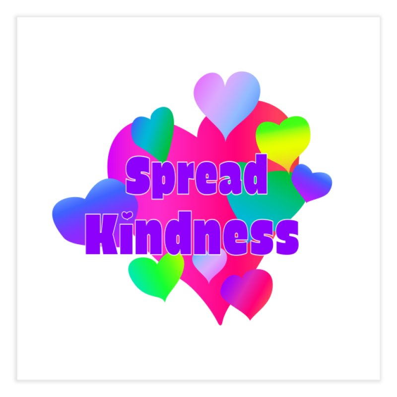 Spread Kindness - Square Art Print Home Fine Art Print by buxmontweb's Artist Shop