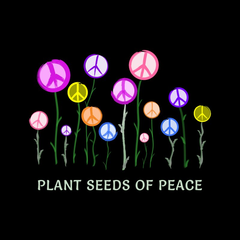 Plant Seeds of Peace - Dark Background by buxmontweb's Artist Shop