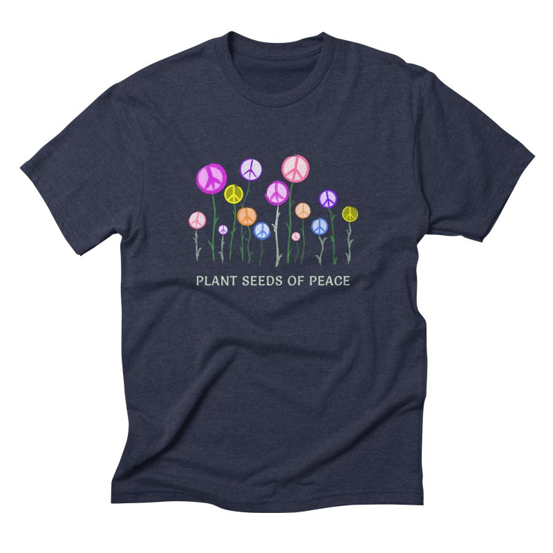 Plant Seeds of Peace - Dark Background Men's Triblend T-Shirt by buxmontweb's Artist Shop