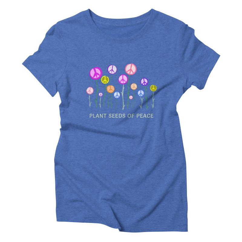 Plant Seeds of Peace - Dark Background Women's Triblend T-Shirt by buxmontweb's Artist Shop